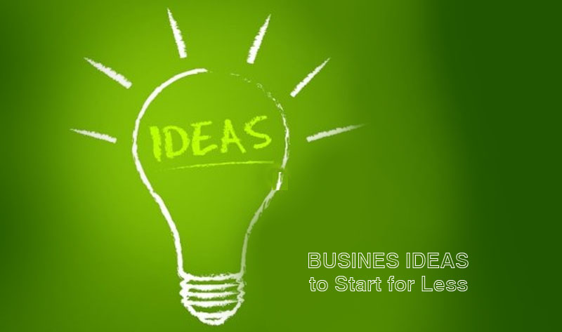 Business Ideas to Start for Less